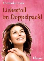 Liebestoll im Doppelpack! Turbulenter, witziger Liebesroman - Liebe, Lust und Leidenschaft...
