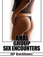 Anal Group Sex Encounters (Five Hardcore Backdoor Group Sex Erotica Stories)
