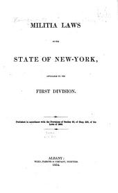 Militia Laws of the State of New-York: Applicable to the First Division : Pub. in Accordance with the Provisions of Section 49, of Chap. 254, of the Law S of 1849
