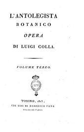L'antolegista botanico. Opera di Luigi Colla. Volume primo [-sesto]: Volume 3