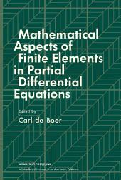 Mathematical Aspects of Finite Elements in Partial Differential Equations: Proceedings of a Symposium Conducted by the Mathematics Research Center, the University of Wisconsin–Madison, April 1 – 3, 1974