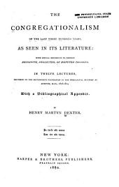 The Congregationalism of the Last Three Hundred Years, as Seen in Its Literature: With Special Reference to Certain Recondite, Neglected, Or Disputed Passages, Volume 1