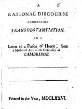 A rational Discourse concerning Transubstantiation; in a letter to a person of honor from a Master of Arts of the University of Cambridge. Copious MS. notes
