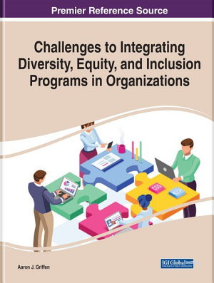 Challenges to Integrating Diversity  Equity  and Inclusion Programs in Organizations