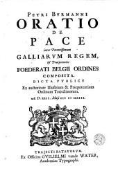 Oratio de pace inter potentissimum Galliarvm regem, & praepotentes Foederati Belgii Ordines composita