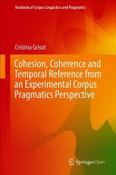 Cohesion, Coherence and Temporal Reference from an Experimental Corpus Pragmatics Perspective