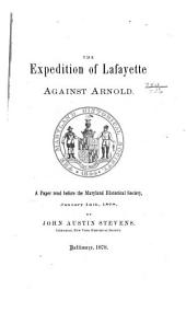 The Expedition of Lafayette Against Arnold: A Paper Read Before the Maryland Historical Society, January 14th, 1878