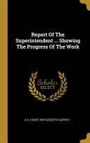 Report Of The Superintendent     Showing The Progress Of The Work PDF