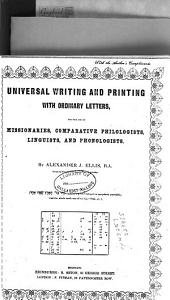 Universal Writing and Printing with Ordinary Letters: For the Use of Missionaries, Comparative Philologists, Linguists, and Phonologists