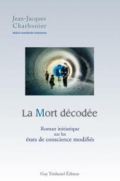 La mort décodée: Roman initiatique sur les états de conscience modifiés.