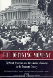 The Defining Moment: The Great Depression and the American Economy in the Twentieth Century