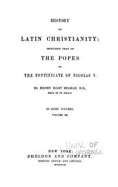 History of Latin Christianity: Including that of the Popes to the Pontificate of Nicolas V, Volume 3