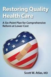 Restoring Quality Health Care: A Six-Point Plan for Comprehensive Reform at Lower Cost