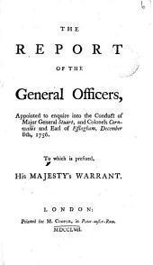 The Report of the General Officers, Appointed to Enquire Into the Conduct of Major General Stuart, and Colonels Cornwallis and Earl of Effingham, December 8th, 1756. ...
