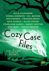 Cozy Case Files: A Cozy Mystery Sampler: Volume 3