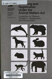 Licensing and registration under the Animal Welfare Act: guidelines for dealers, exhibitors, transporters, and researchers