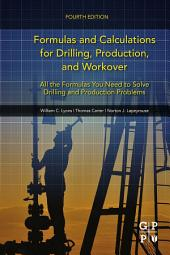 Formulas and Calculations for Drilling, Production, and Workover: All the Formulas You Need to Solve Drilling and Production Problems, Edition 4