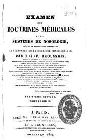 Examen des doctrines médicales et des systèmes de nosologie: precédé de propositions renfermant la substance de la médecine physiologique, Volume1