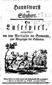 """Hannswurst und Schubart. Ein Lustspiel aufgeführt von dem Verfasser der """"Sympathie,"""" zum Vergnügen der Schwaben. [A reply to a criticism on the author's """"Sympathie,"""" in Schubart's """"Deutsche Chronik"""" 1774.]"""
