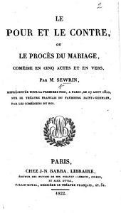 Le Pour et le Contre, ou, Le Procès du Mariage, comédie en cinq actes et en vers, etc