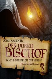 Der dunkle Bischof – Die große Mittelalter-Saga: Band 2: Der Kelch des Herrn