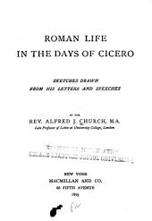 Roman Life in the Days of Cicero: Sketches Drawn from His Letters & Speeches