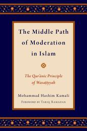 The Middle Path of Moderation in Islam: The Qur'anic Principle of Wasatiyyah
