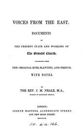 Voices from the East, documents on the present state and working of the Oriental Church, tr. from the original Russ, Slav. and Fr., with notes, by J.M. Neale