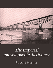 The imperial encyclopaedic dictionary: a new and exhaustive work of reference to the English language, defining over 250,000 words, with a full account of their origin, pronunciation and use. Comprising a general encyclopaedia of art, science, invention and discovery; a gazetteer and atlas of the world; a compendious dictionary of universal biography, etc, Volume 2