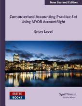 Computerised Accounting Practice Set Using MYOB AccountRight - Entry Level: New Zealand Edition