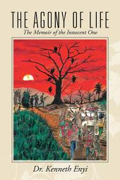 The Agony of Life: The Memoir of the Innocent One