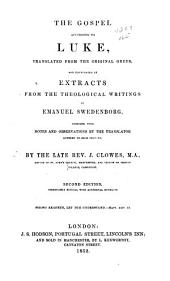The Gospel According to Luke: Translated from the Original Greek, and Illustrated by Extracts from the Theological Writings of Emanuel Swedenborg, Together with Notes and Observations of the Translator, Annexed to Each Chapter