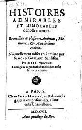 Histoire admirable de nostre temps ... nouvellement mises en lumiere. Corr. et augm. de moitie en ceste derniere ed: Volume1