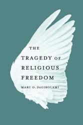 The Tragedy of Religious Freedom PDF