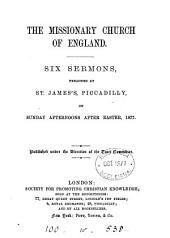 The missionary Church of England, 6 sermons preached at St. James's, Piccadilly