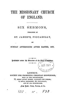 The missionary Church of England  6 sermons preached at St  James s  Piccadilly PDF