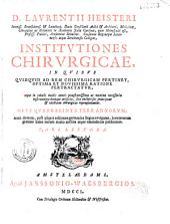 D. Laurentii Heisteri... Institutiones chirurgicae... Opus quadraginta fere annorum...