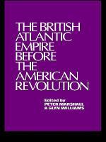 The British Atlantic Empire Before the American Revolution