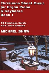Piano: Christmas Sheet Music For Organ Piano & Keyboard Book 1: Easy Christmas Piano Sheet Music With Chords