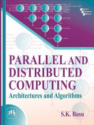 PARALLEL AND DISTRIBUTED COMPUTING   ARCHITECTURES AND ALGORITHMS PDF