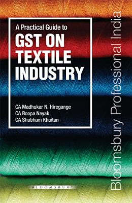 Madhukar Hiregange   s Practical Guide to GST on Textile Industry