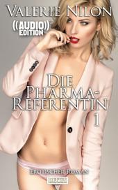 Die Pharma-Referentin - Erotischer Roman (( Audio )): Edition Edelste Erotik - Buch & Hörbuch