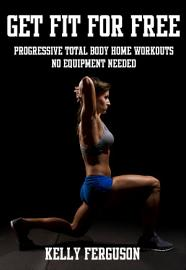 Get Fit For Free  Progressive Total Body Home Workouts With No Equipment Needed