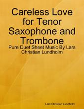Careless Love for Tenor Saxophone and Trombone - Pure Duet Sheet Music By Lars Christian Lundholm