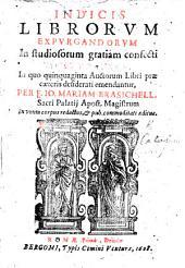 Indicis Librorum Expurgandorum in studiosorum gratiam confecti, Tomus primus, in quo quinquaginta auctorum libri ... emendantur per Fr. Jo. Mariam Brasichellen sem , etc