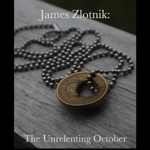 James Zlotnik  The Unrelenting October