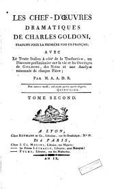 Les chef-d'oeuvres dramatiques de Charles Goldoni: traduits pour la première fois en français, avec le texte italien à côté de la traduction, un Discours préliminaire sur la vie et les ouvrages de Goldoni, des notes et une analyse raisonnée de chaque pièce, Volume2