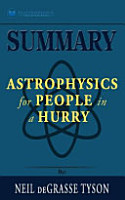Summary of Astrophysics for People in a Hurry by Neil DeGrasse Tyson PDF