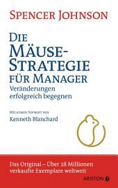 Die Mäuse-Strategie für Manager: Veränderungen erfolgreich begegnen