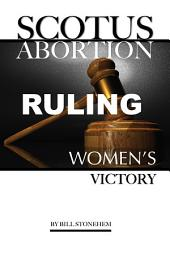 Scotus Abortion Ruling: Women's Victory